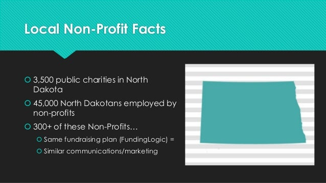 Local Non-Profit Facts   3,500 public charities in North Dakota  45,000 North Dakotans employed by non-profits  300+ of...