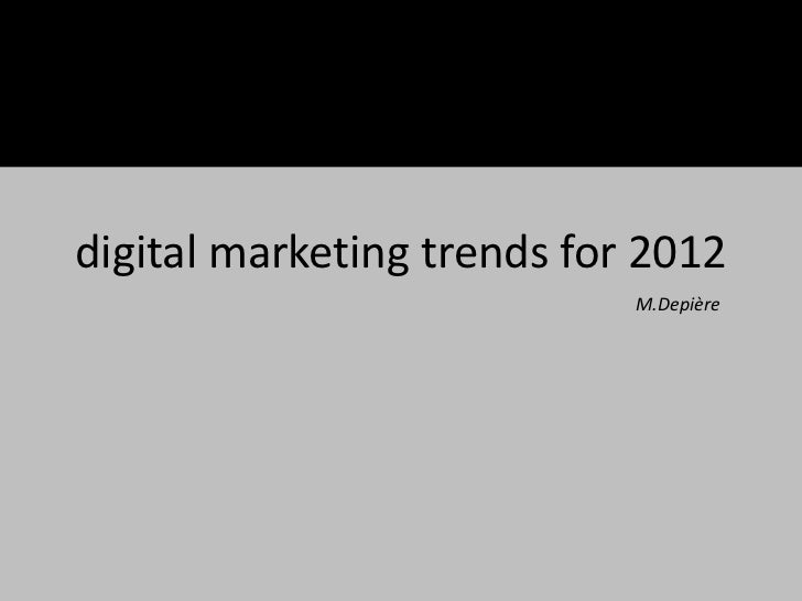 digital marketing trends for 2012                            M.Depière