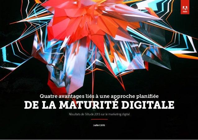 Quatreavantages liés à une approche planifiée DE LA MATURITÉ DIGITALE Résultats de l'étude 2015 sur le marketing digital ...