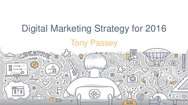 Digital Marketing Strategy for 2016 Tony Passey