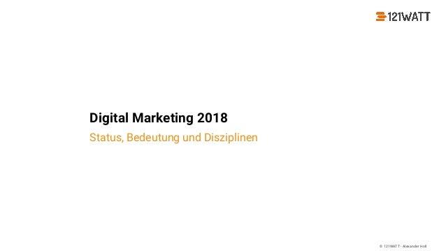 © 121WATT - Alexander Holl Digital Marketing 2018 Status, Bedeutung und Disziplinen