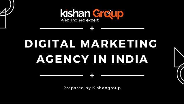 DIGITAL MARKETING AGENCY IN INDIA Prepared by Kishangroup