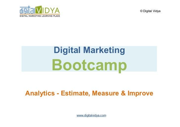 © Digital Vidya             Digital Marketing        Bootcamp Analytics - Estimate, Measure & Improve                  www...