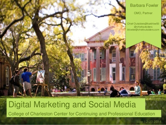May 12-23 2014 Digital Marketing and Social Media College of Charleston Center for Continuing and Professional Education B...
