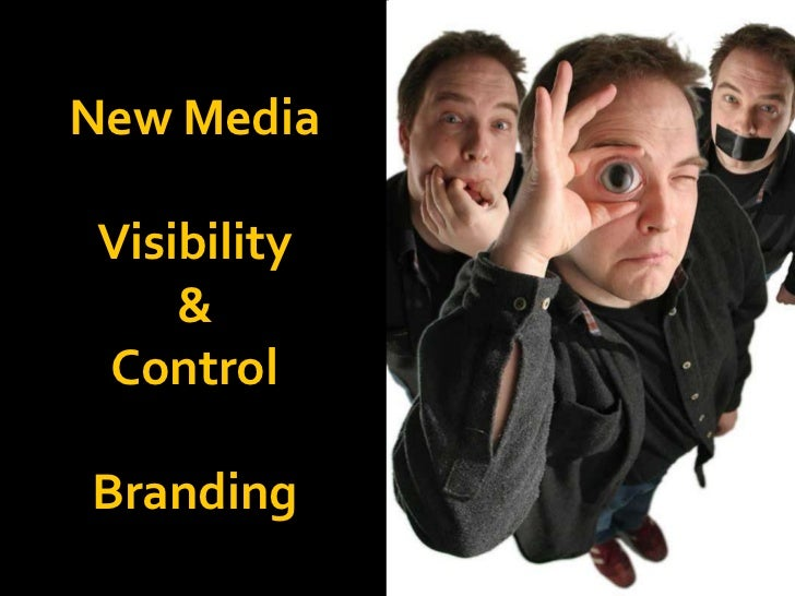 New Media<br />Visibility<br />&<br />Control<br />Branding<br />