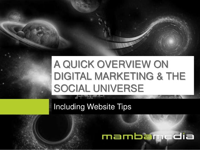 A QUICK OVERVIEW ON DIGITAL MARKETING & THE SOCIAL UNIVERSE Including Website Tips