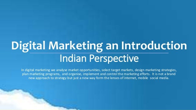 Digital Marketing an Introduction Indian Perspective In digital marketing we analyse market opportunities, select target m...