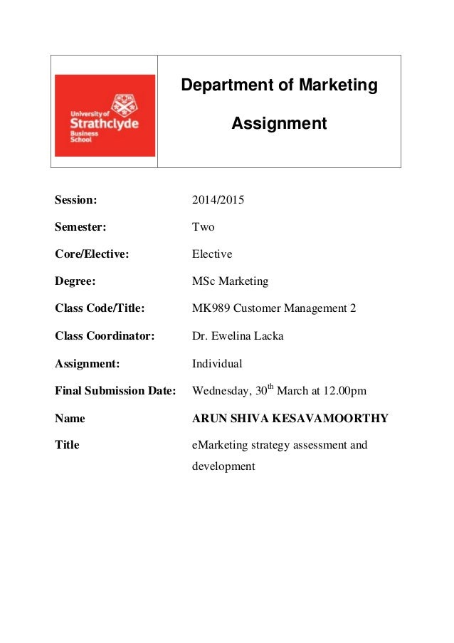 Department of Marketing Assignment Session: 2014/2015 Semester: Two Core/Elective: Elective Degree: MSc Marketing Class Co...
