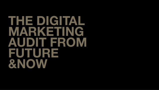 THE DIGITAL MARKETING AUDIT FROM FUTURE &NOW