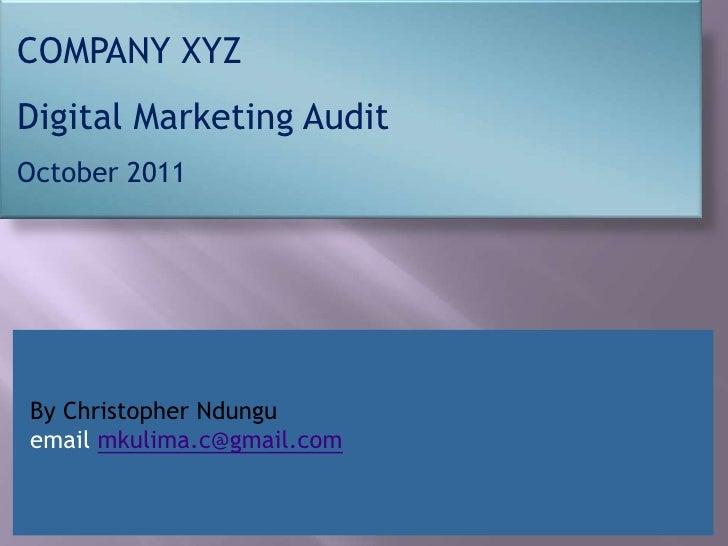 COMPANY XYZDigital Marketing AuditOctober 2011By Christopher Ndunguemail mkulima.c@gmail.com