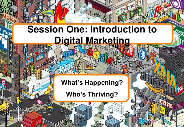 Session One: Introduction to Digital Marketing What's Happening? Who's Thriving?