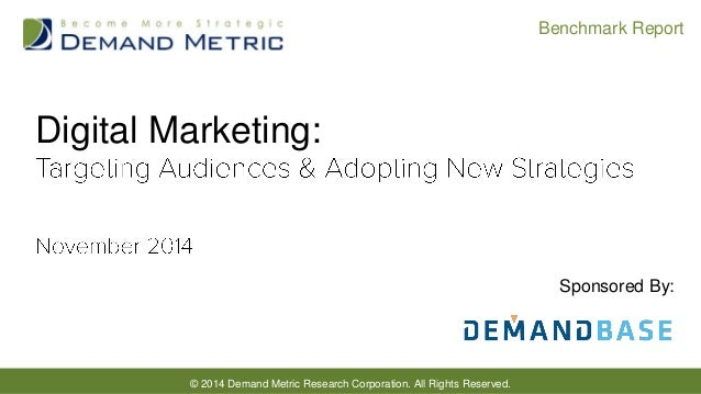 © 2014 Demand Metric Research Corporation. All Rights Reserved.  Benchmark Report  Digital Marketing:  Sponsored By: