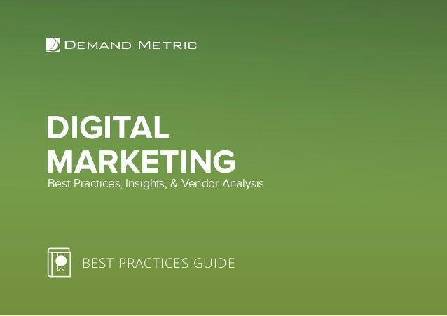 DIGITAL MARKETING BEST PRACTICES GUIDE Best Practices, Insights, & Vendor Analysis