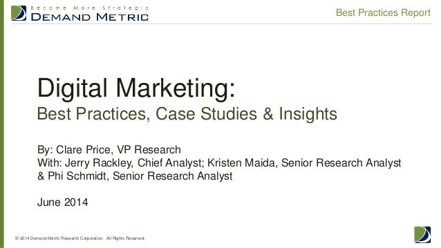 Digital Marketing: Best Practices, Case Studies & Insights © 2014 Demand Metric Research Corporation. All Rights Reserved....