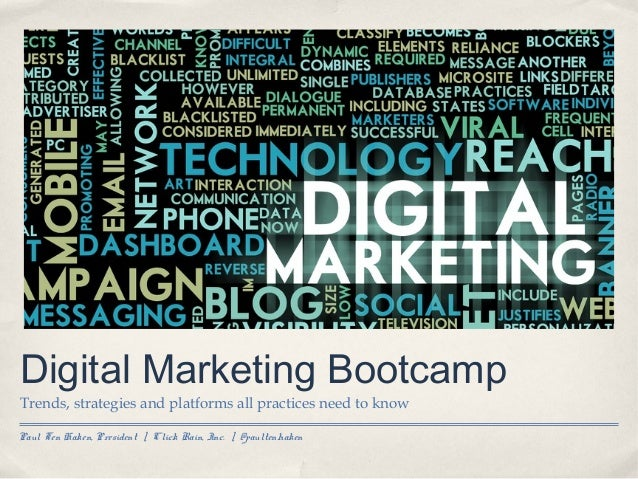 Digital Marketing Bootcamp Trends, strategies and platforms all practices need to know Paul Ten Haken, President | Click R...