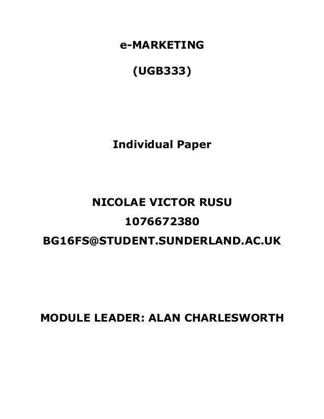 e-MARKETING (UGB333) Individual Paper NICOLAE VICTOR RUSU 1076672380 BG16FS@STUDENT.SUNDERLAND.AC.UK MODULE LEADER: ALAN C...