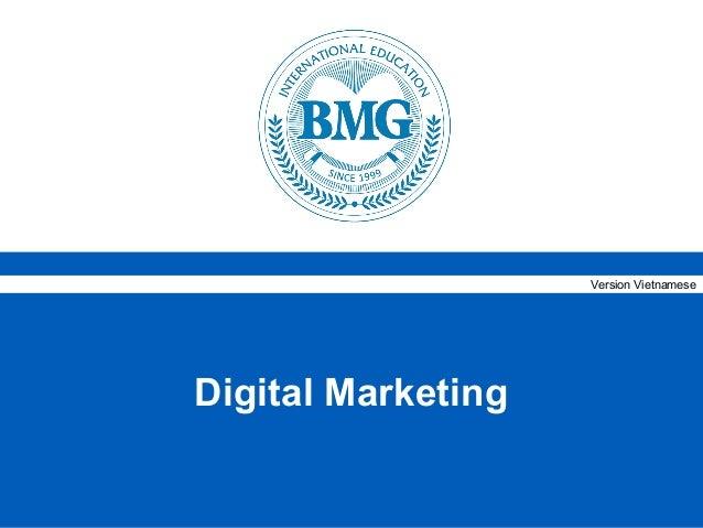 Version Vietnamese                        Digital Marketing© BMG International Education         Học thực tiễn, làm chuyên...