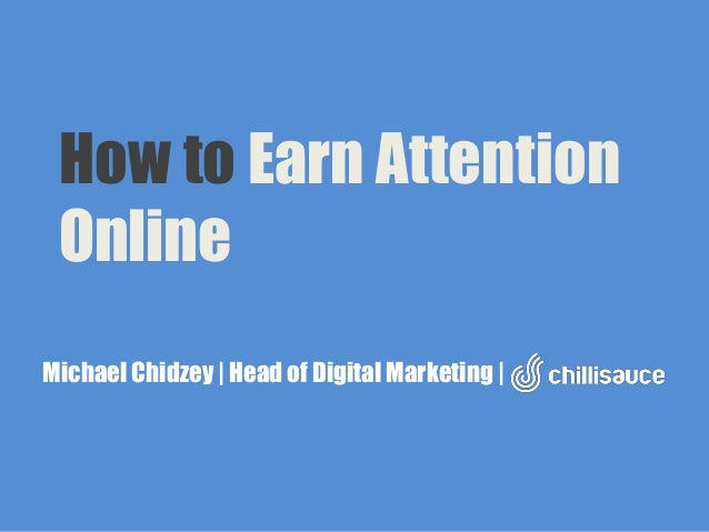 How to Earn Attention OnlineMichael Chidzey | Head of Digital Marketing |