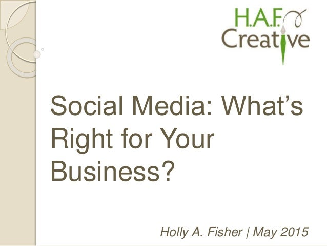 Holly A. Fisher | May 2015 Social Media: What's Right for Your Business?