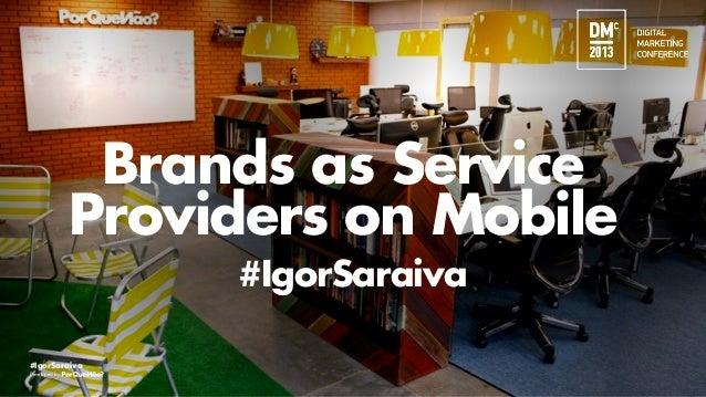 Brands as Service Providers on Mobile #IgorSaraiva #IgorSaraiva Developed by