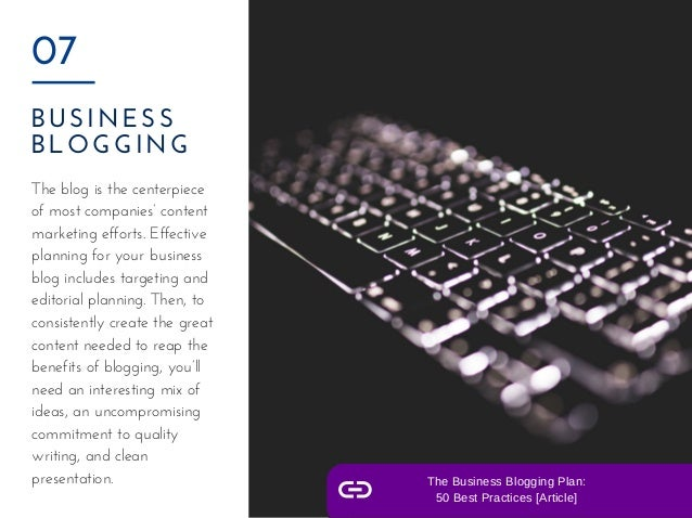 BUSINESS BLOGGING 07 The blog is the centerpiece of most companies' content marketing efforts. Effective planning for your...