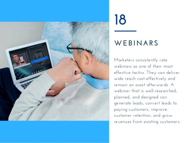 WEBINARS 18 Marketers consistently rate webinars as one of their most effective tactics. They can deliver wide reach cost-...
