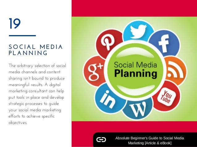 SOCIAL MEDIA PLANNING  19 The arbitrary selection of social media channels and content sharing isn't bound to produce mean...
