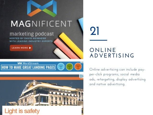 ONLINE ADVERTISING 21 Onlineadvertisingcanincludepay- per-clickprograms,socialmedia ads,retargeting,displayadver...