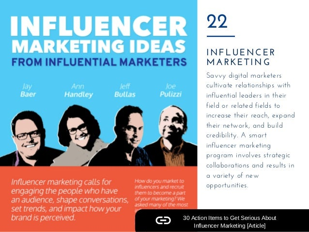 INFLUENCER MARKETING 22 Savvy digital marketers cultivate relationships with influential leaders in their field or related...