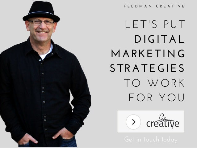 F E L D M A N   C R E A T I V E LET'S PUT DIGITAL MARKETING STRATEGIES TO WORK FOR YOU Get in touch today