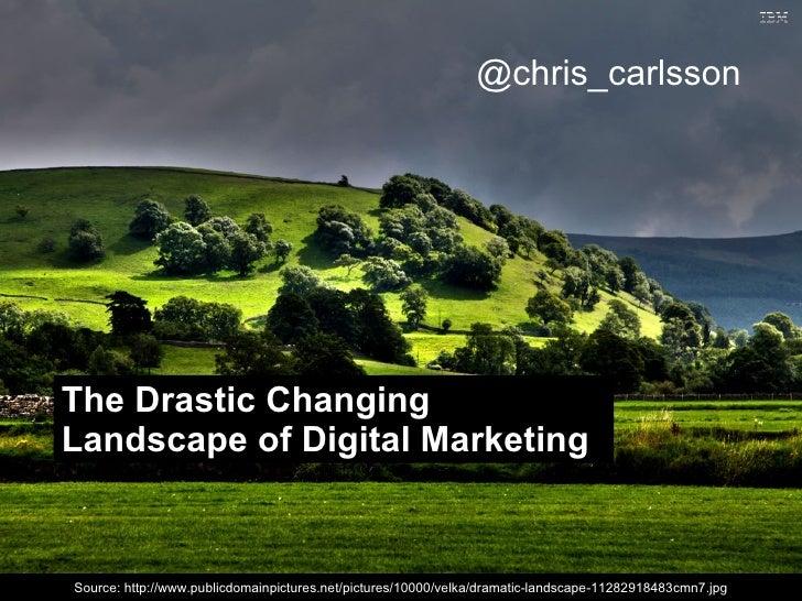 @chris_carlssonThe Drastic ChangingLandscape of Digital Marketing                                                         ...