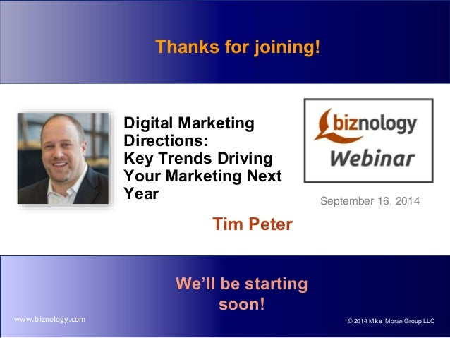© 2014 Mike Moran Group LLCwww.biznology.com Digital Marketing Directions: Key Trends Driving Your Marketing Next Year Tim...