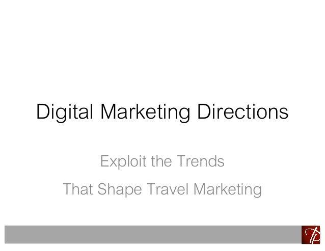Digital Marketing Directions Exploit the Trends That Shape Travel Marketing