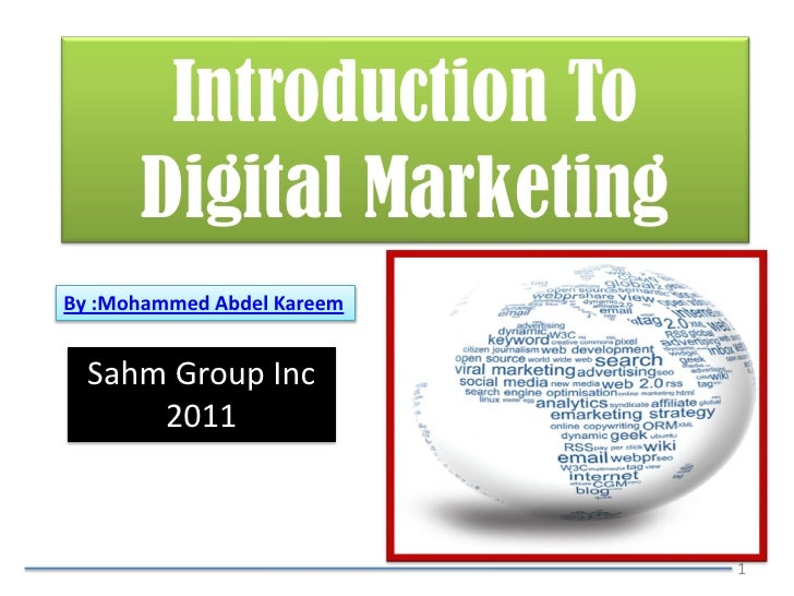 Introduction To      Digital MarketingBy :Mohammed Abdel Kareem  Sahm Group Inc      2011                            1