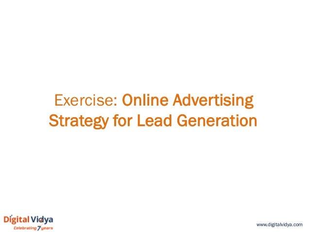 www.digitalvidya.com Exercise: Online Advertising Strategy for Lead Generation