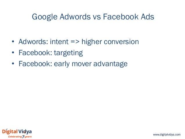 www.digitalvidya.com Google Adwords vs Facebook Ads • Adwords: intent => higher conversion • Facebook: targeting • Faceboo...