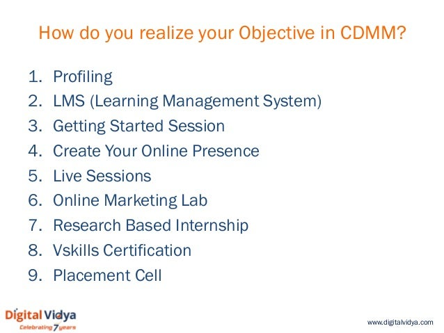 www.digitalvidya.com How do you realize your Objective in CDMM? 1. Profiling 2. LMS (Learning Management System) 3. Gettin...
