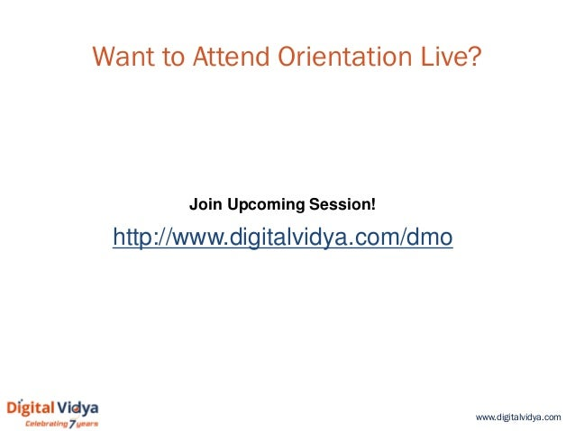 www.digitalvidya.com Want to Attend Orientation Live? http://www.digitalvidya.com/dmo Join Upcoming Session!