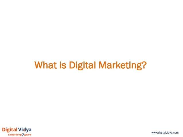 www.digitalvidya.com What is Digital Marketing?