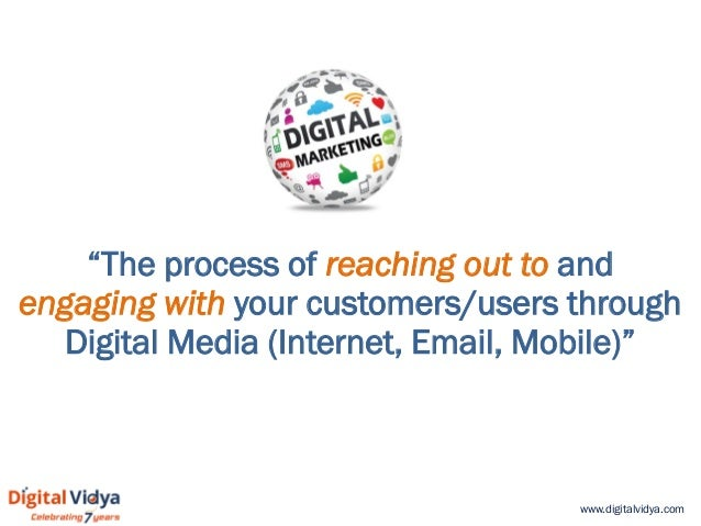 """www.digitalvidya.com """"The process of reaching out to and engaging with your customers/users through Digital Media (Interne..."""