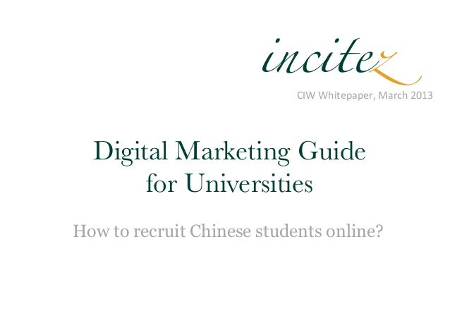 incitez                            CIW Whitepaper, March 2013  Digital Marketing Guide        for UniversitiesHow to...
