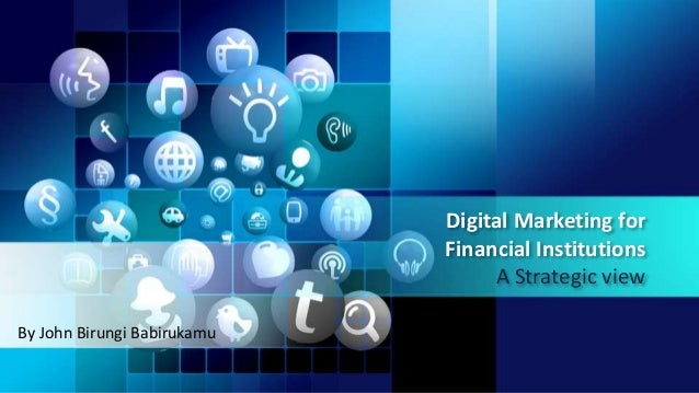 Digital Marketing for Financial Institutions A Strategic view By John Birungi Babirukamu