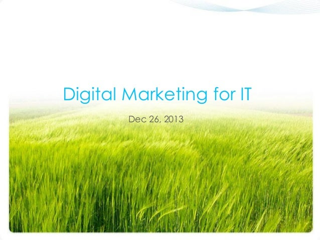 Digital Marketing for IT Dec 26, 2013