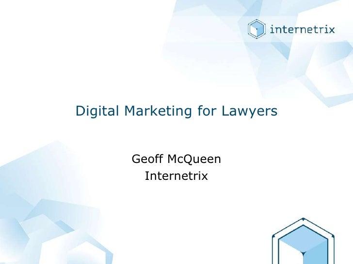 Digital Marketing for Lawyers<br />Geoff McQueen<br />Internetrix<br />