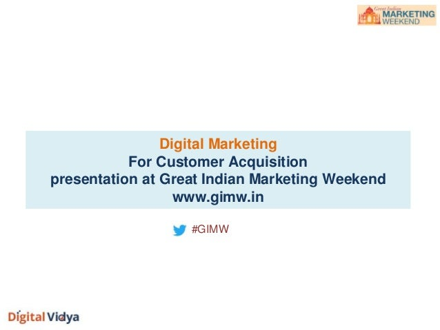 Digital Marketing For Customer Acquisition presentation at Great Indian Marketing Weekend www.gimw.in #GIMW