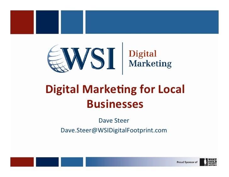 Digital Marke,ng for Local            Businesses                Dave Steer     Dave.Steer@WSIDigitalFootprin...