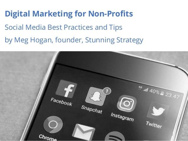 Digital Marketing for Non-Profits Social Media Best Practices and Tips by Meg Hogan, founder, Stunning Strategy 1