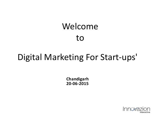 Digital Marketing For Start-ups' Chandigarh 20-06-2015 Welcome to