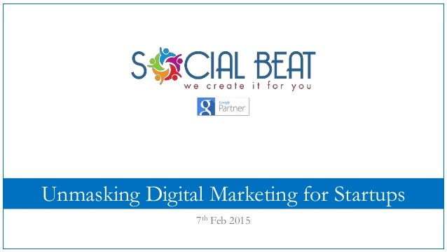 Unmasking Digital Marketing for Startups 7th Feb 2015