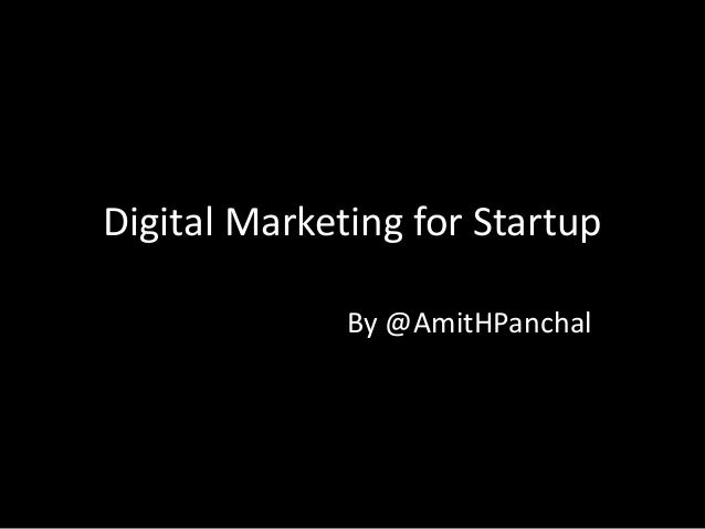 Digital Marketing for Startup By @AmitHPanchal